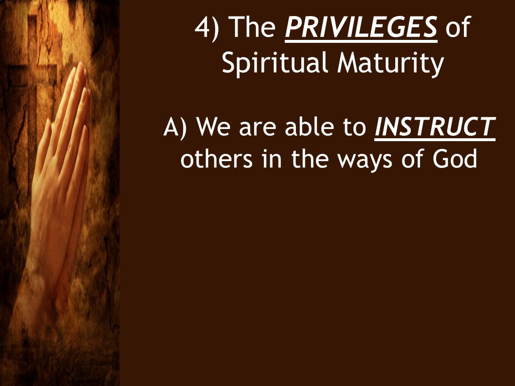 4) The PRIVILEGES of Spiritual Maturity
