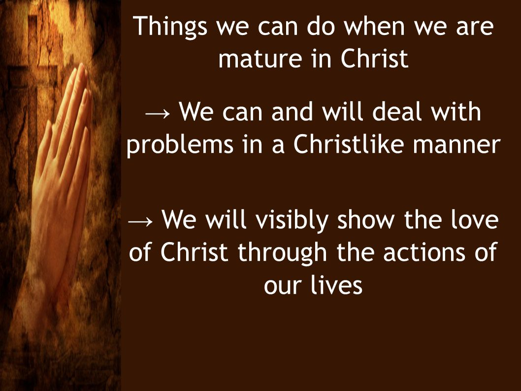 Things we can do when we are mature in Christ