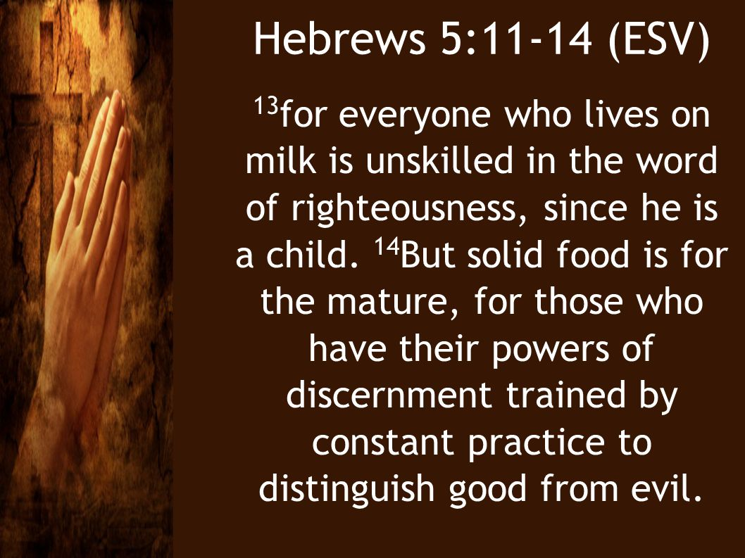 Hebrews 5:11-14 (ESV)