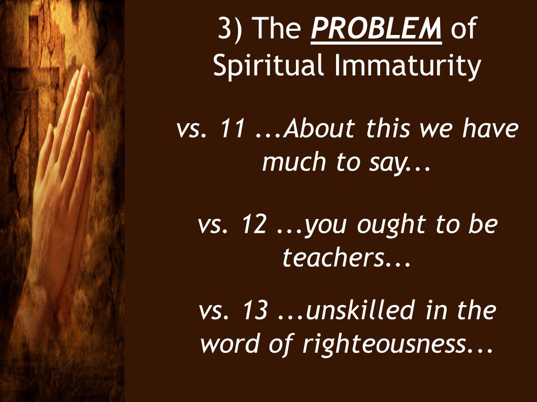 3) The PROBLEM of Spiritual Immaturity