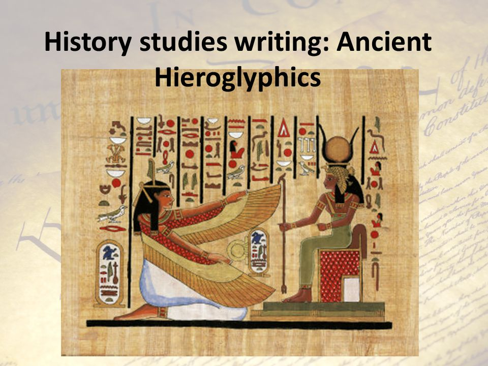 History studies writing: Ancient Hieroglyphics