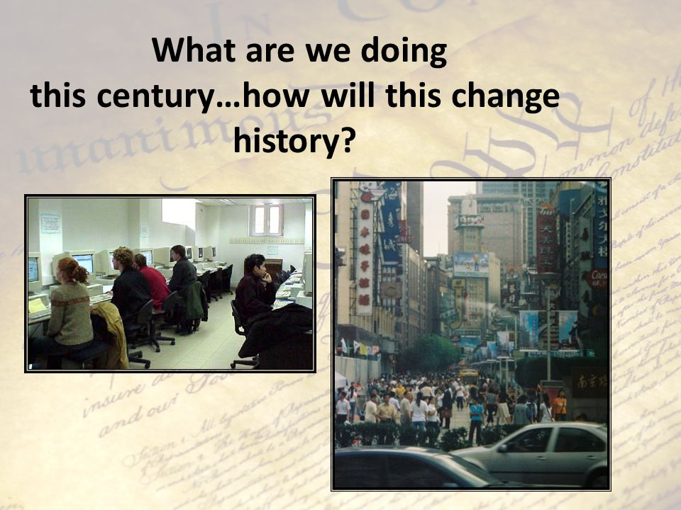 What are we doing this century…how will this change history