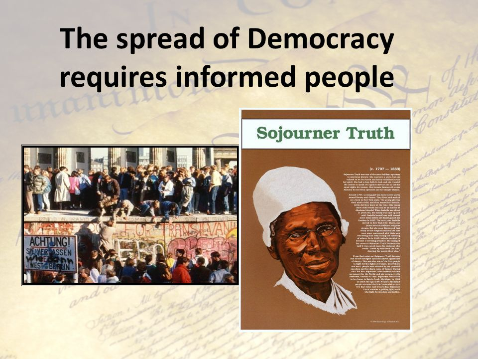 The spread of Democracy requires informed people