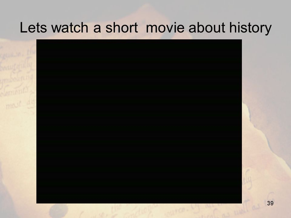 Lets watch a short movie about history