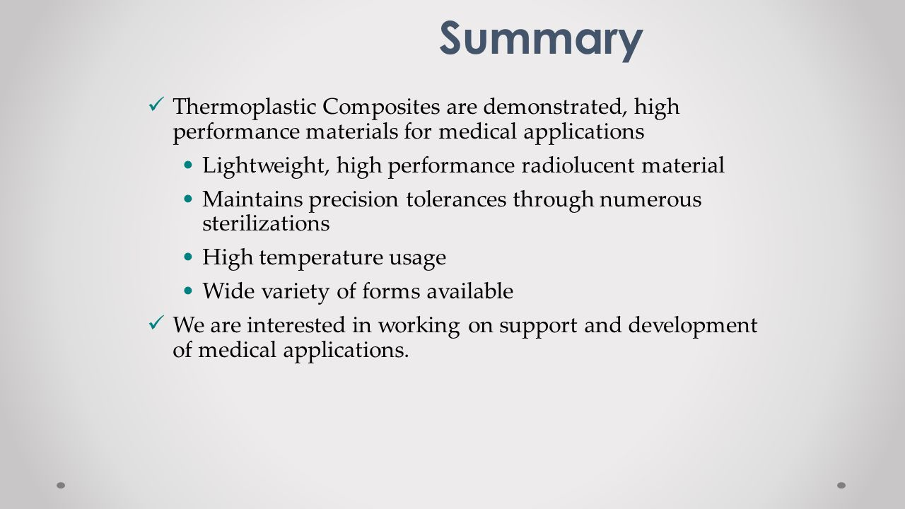 Summary Thermoplastic Composites are demonstrated, high performance materials for medical applications.