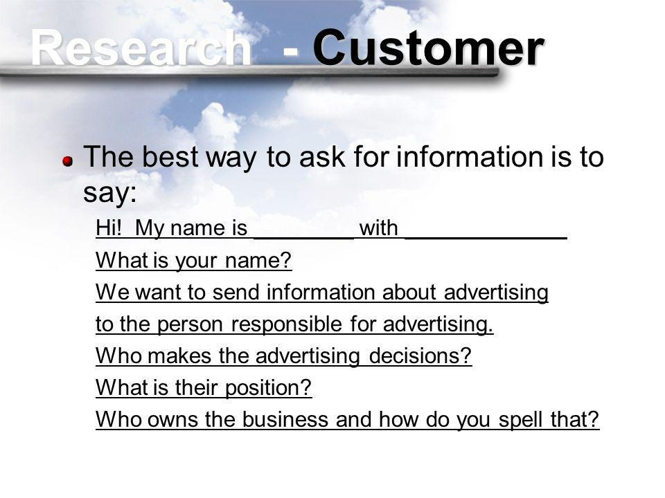 Research - Customer The best way to ask for information is to say: