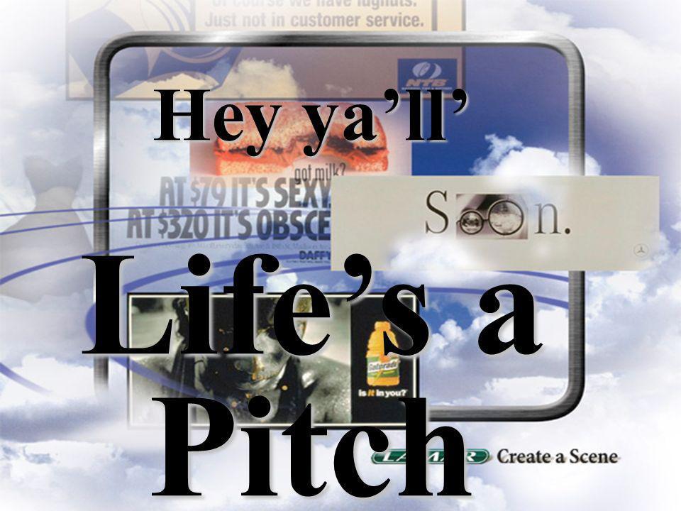Hey ya'll' Life's a Pitch