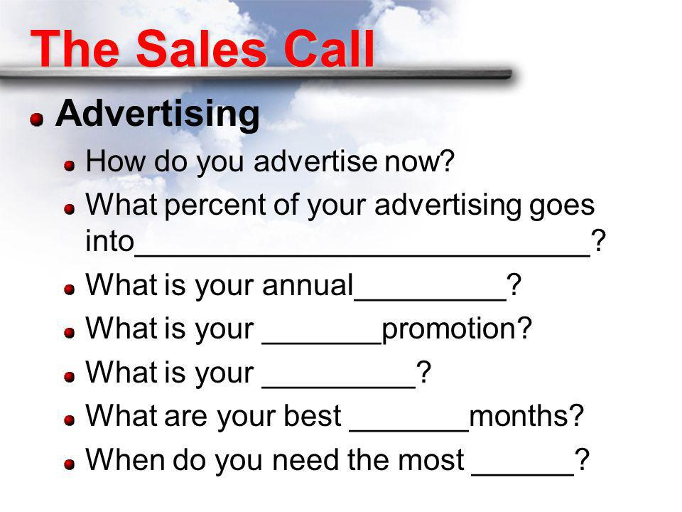 The Sales Call Advertising How do you advertise now