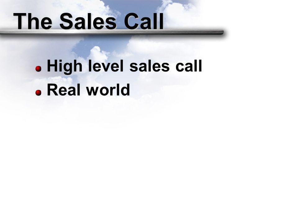The Sales Call High level sales call Real world