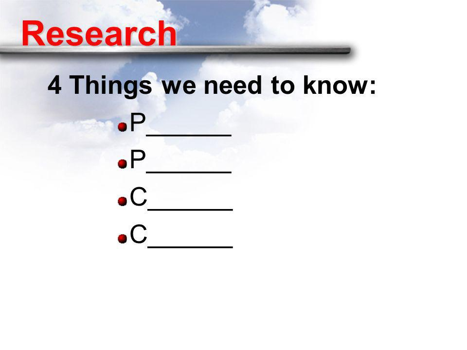 Research 4 Things we need to know: P______ C______