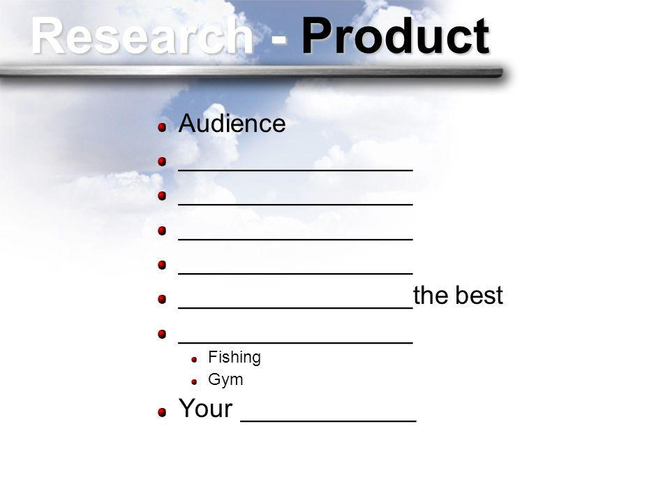 Research - Product Audience ________________ ________________the best