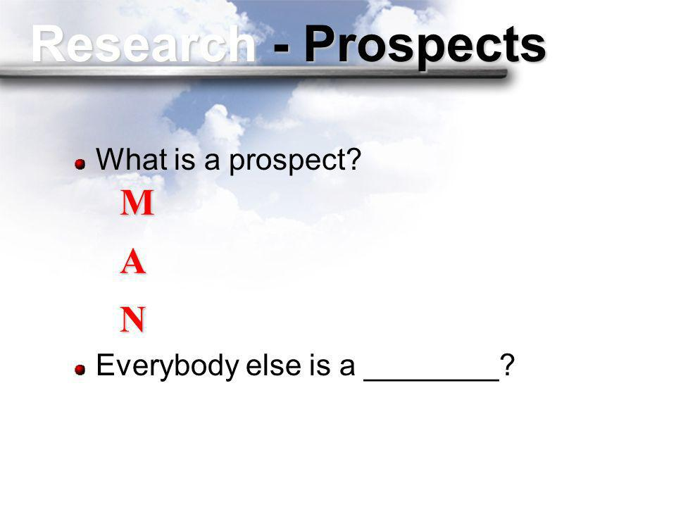 Research - Prospects M A N What is a prospect
