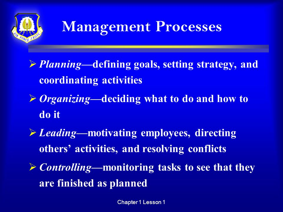 Management Processes Planning—defining goals, setting strategy, and coordinating activities. Organizing—deciding what to do and how to do it.