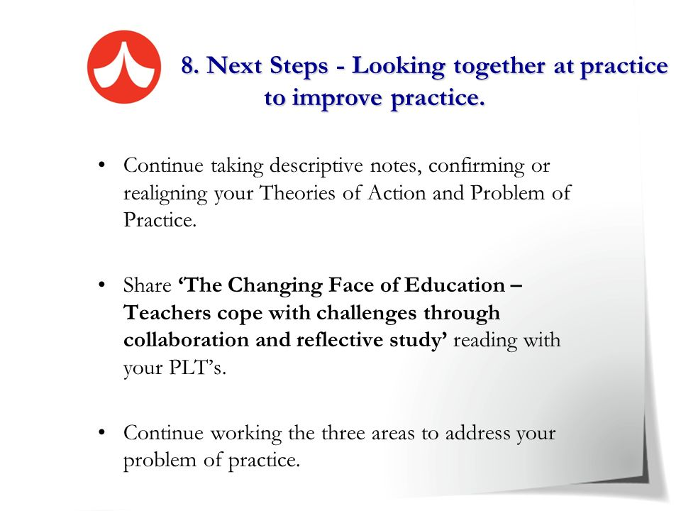 8. Next Steps - Looking together at practice to improve practice.