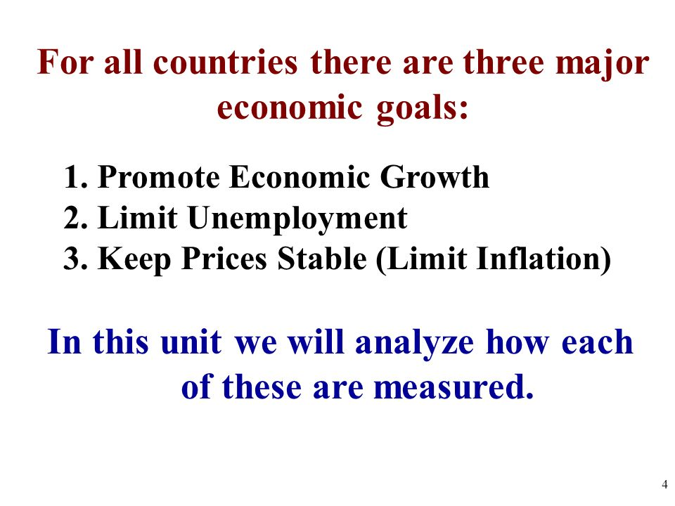 For all countries there are three major economic goals: