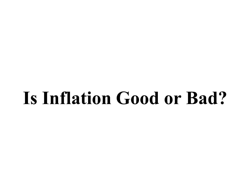 Is Inflation Good or Bad