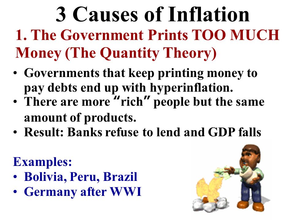 3 Causes of Inflation 1. The Government Prints TOO MUCH Money (The Quantity Theory)