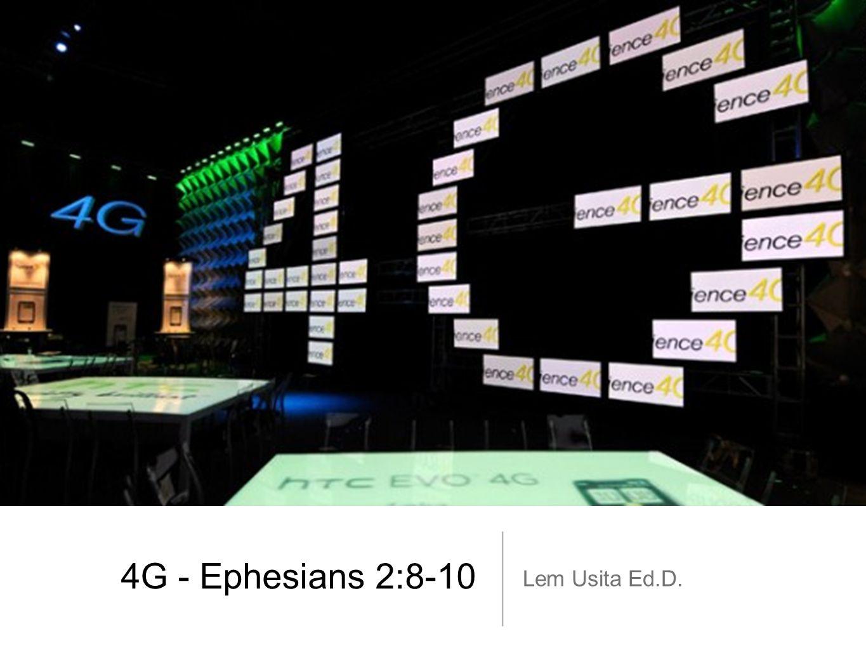 4G - Ephesians 2:8-10 Lem Usita Ed.D.