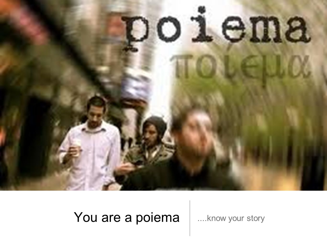 You are a poiema ....know your story