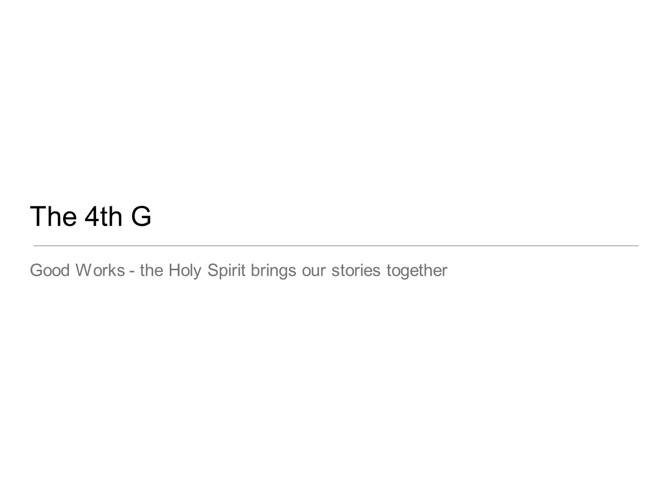 The 4th G Good Works - the Holy Spirit brings our stories together