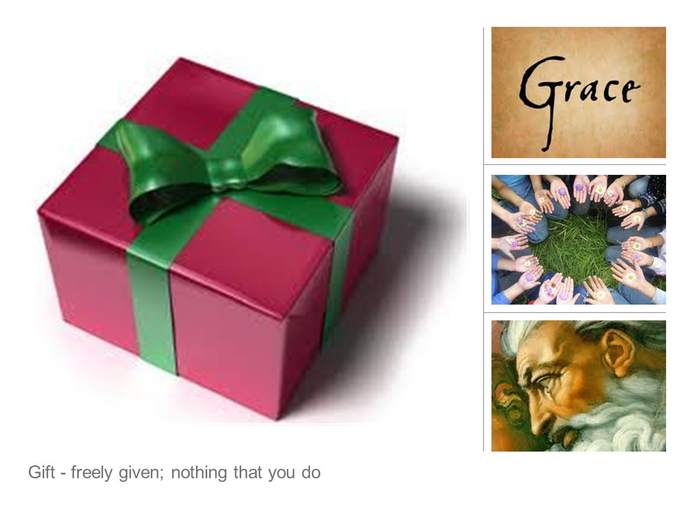 Gift - freely given; nothing that you do