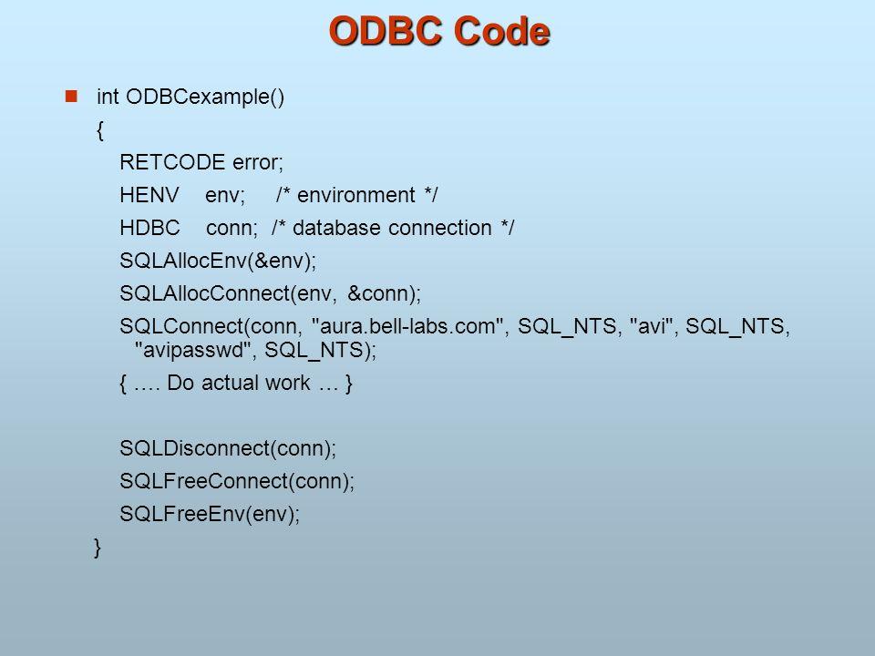 ODBC Code int ODBCexample() { RETCODE error;