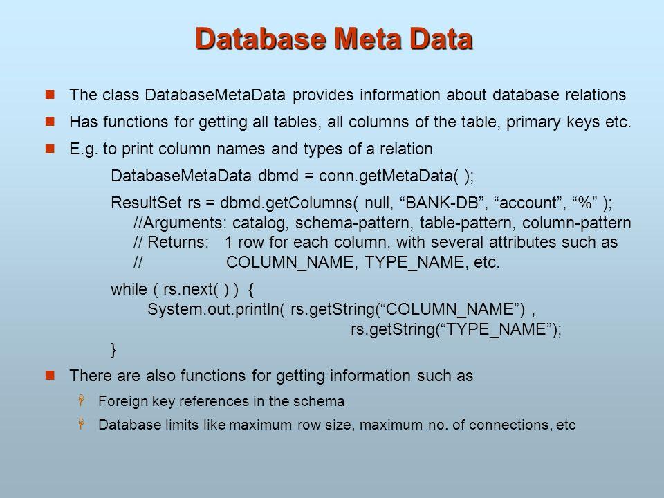 Database Meta Data The class DatabaseMetaData provides information about database relations.