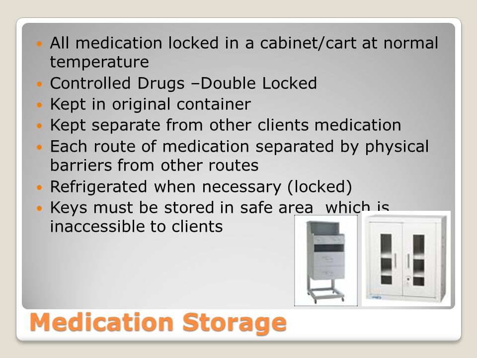 All medication locked in a cabinet/cart at normal temperature
