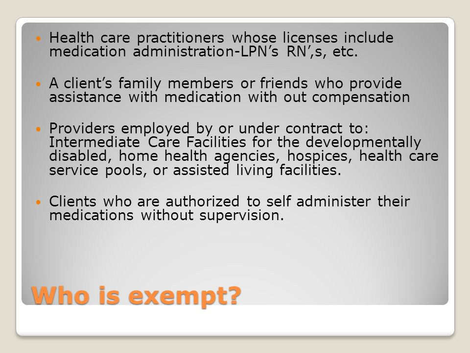 Health care practitioners whose licenses include medication administration-LPN's RN',s, etc.