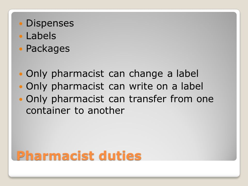 Pharmacist duties Dispenses Labels Packages