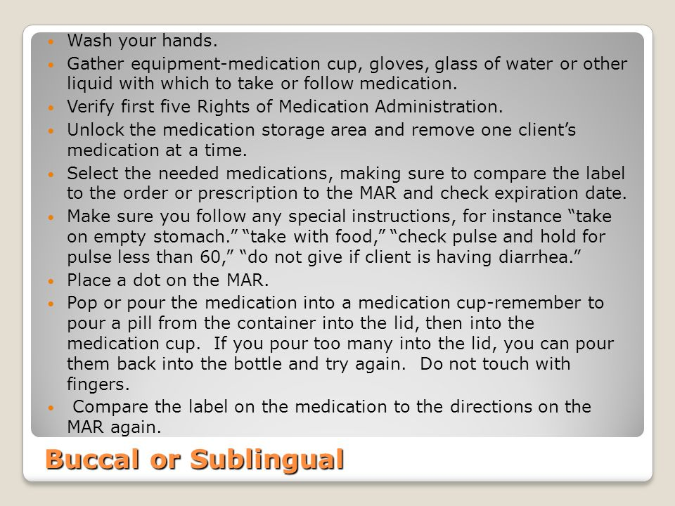 Buccal or Sublingual Wash your hands.