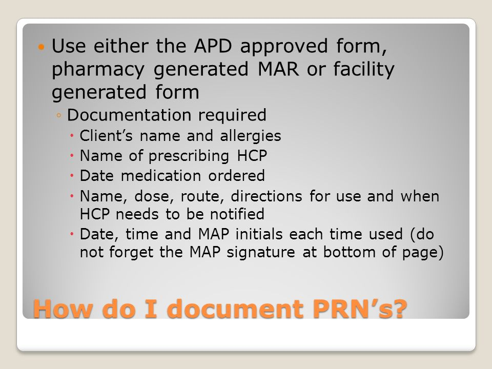 Use either the APD approved form, pharmacy generated MAR or facility generated form