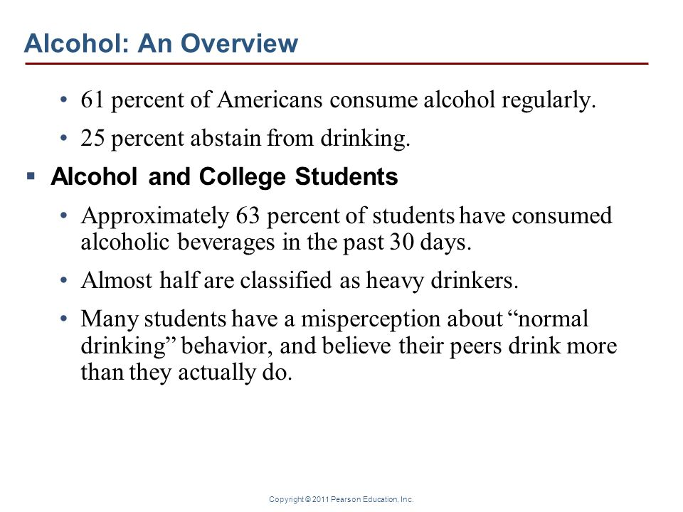 Alcohol: An Overview 61 percent of Americans consume alcohol regularly. 25 percent abstain from drinking.