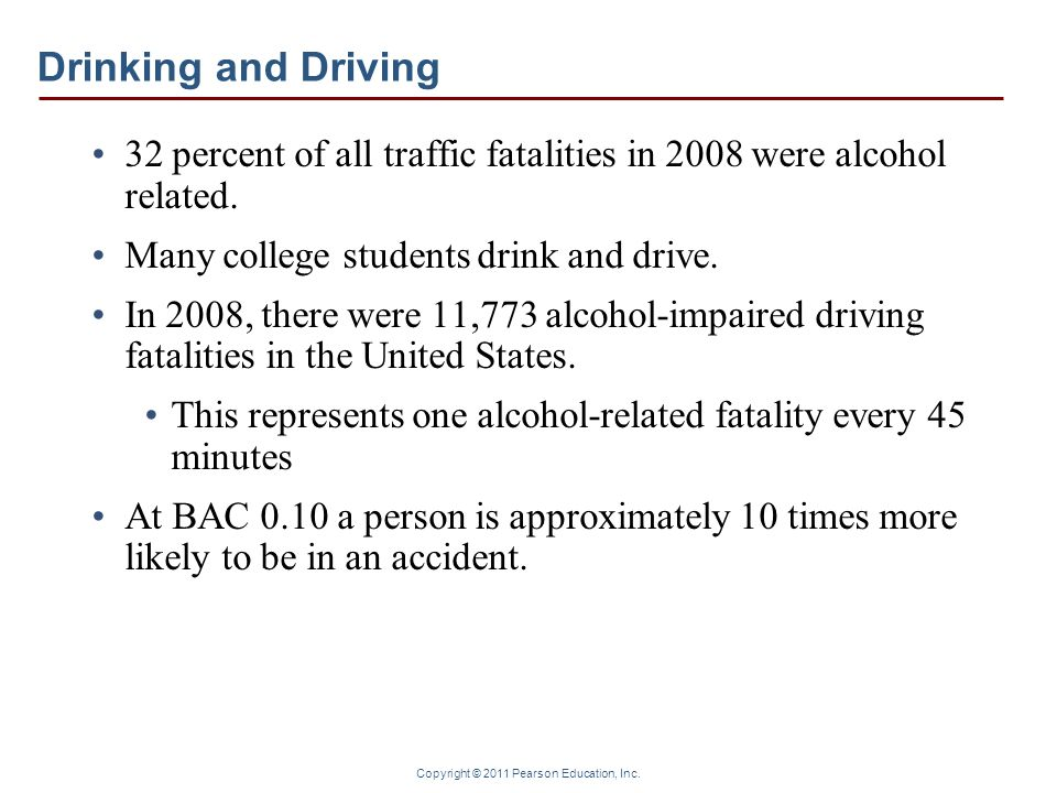 Drinking and Driving32 percent of all traffic fatalities in 2008 were alcohol related. Many college students drink and drive.