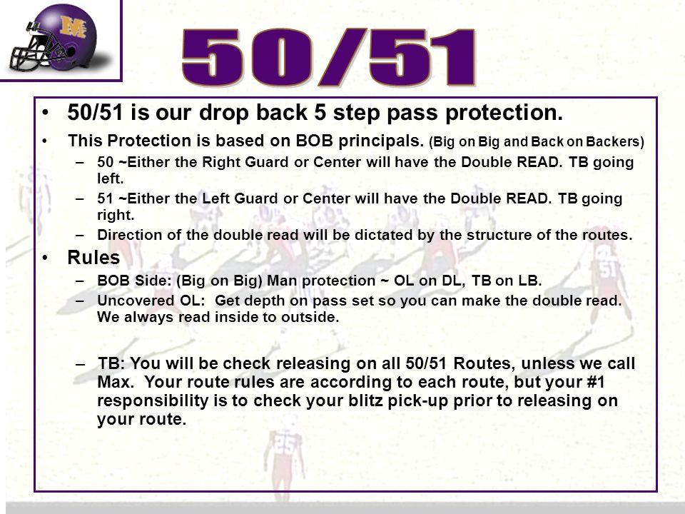 50/51 50/51 is our drop back 5 step pass protection. Rules