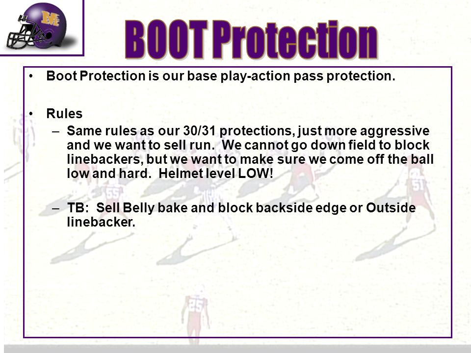 BOOT Protection Boot Protection is our base play-action pass protection. Rules.