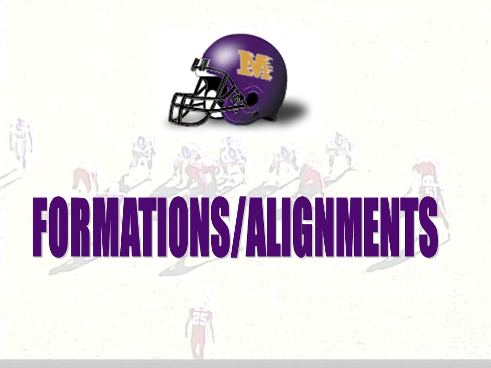 FORMATIONS/ALIGNMENTS