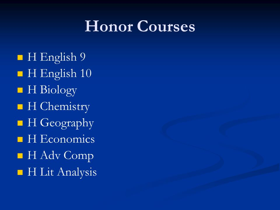 Honor Courses H English 9 H English 10 H Biology H Chemistry