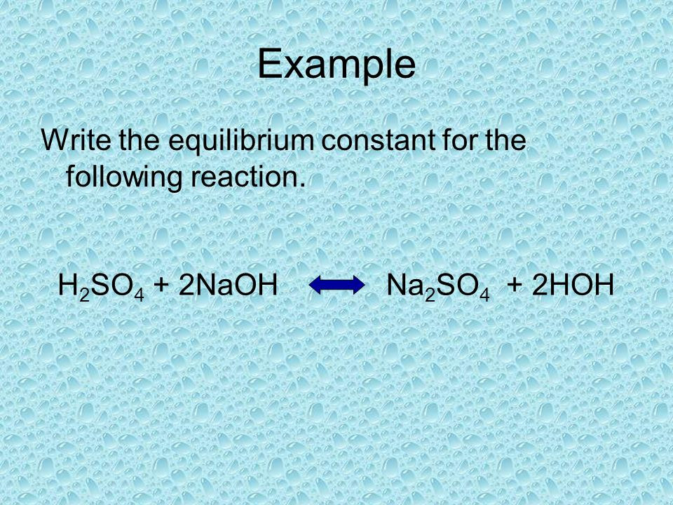 Example Write the equilibrium constant for the following reaction.