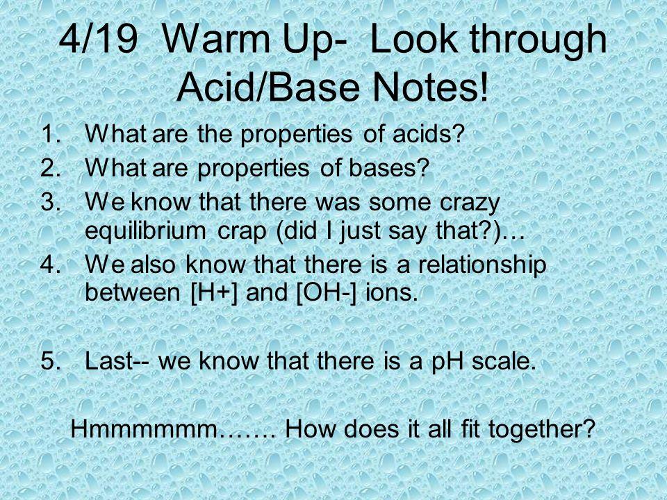4/19 Warm Up- Look through Acid/Base Notes!