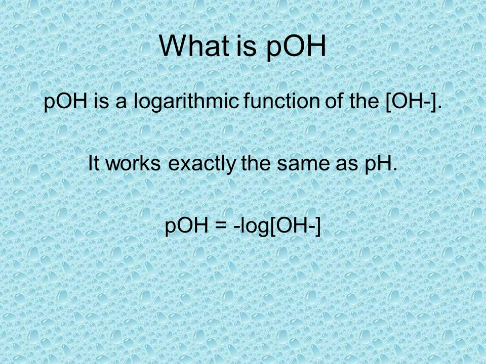 What is pOH pOH is a logarithmic function of the [OH-].