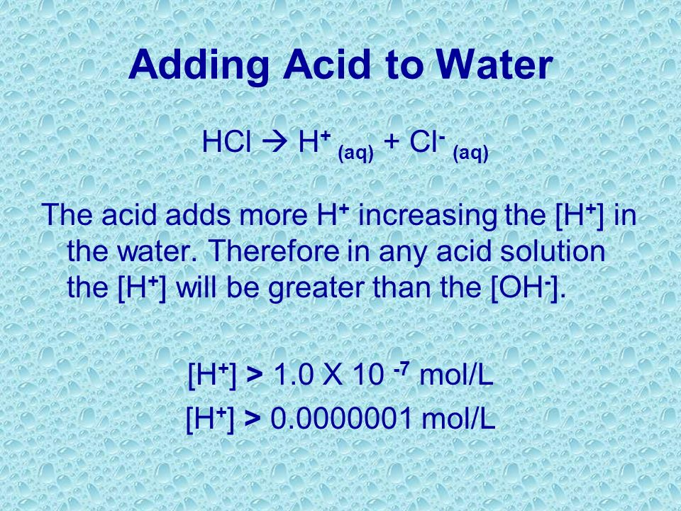 Adding Acid to Water HCl  H+ (aq) + Cl- (aq)