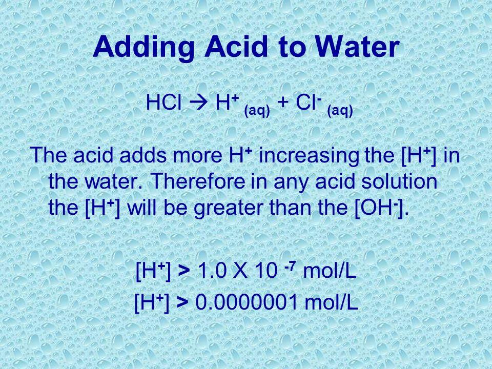 Adding Acid to Water HCl  H+ (aq) + Cl- (aq)