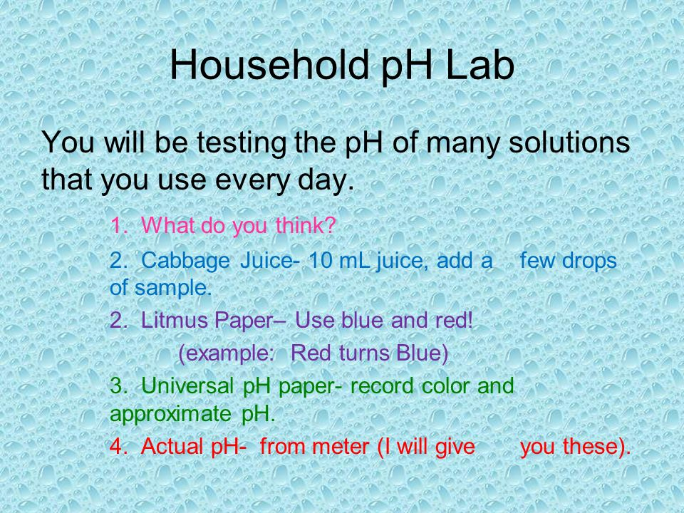 Household pH Lab You will be testing the pH of many solutions that you use every day. 1. What do you think