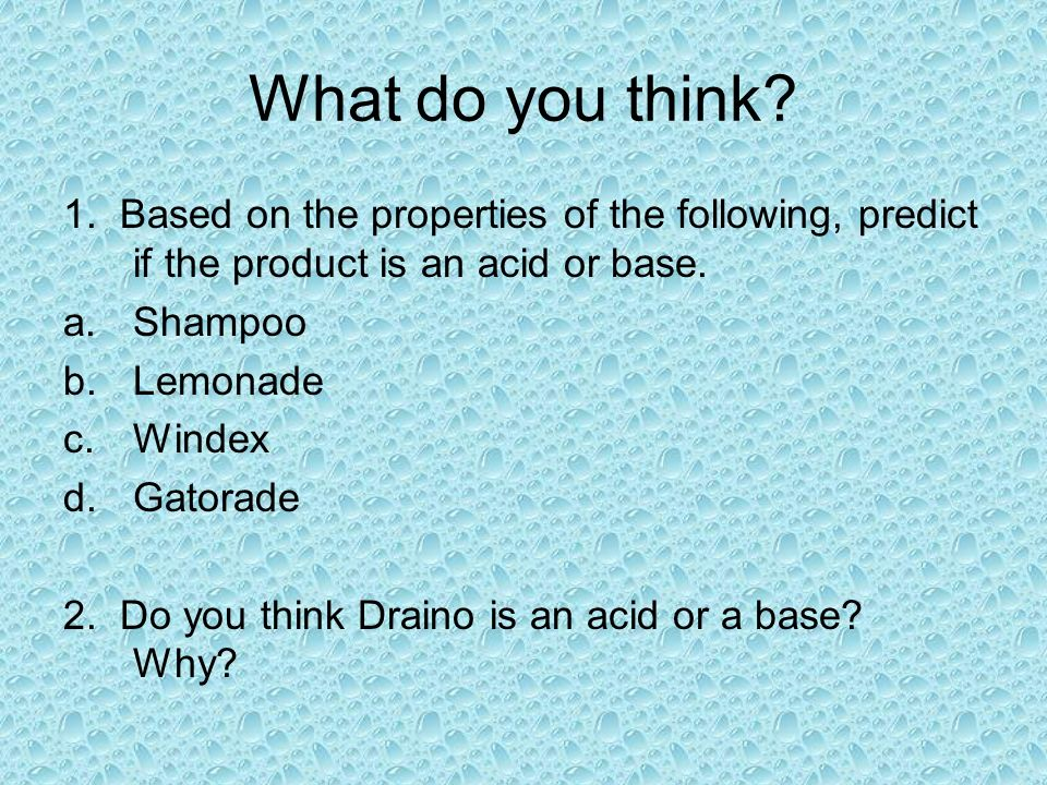 What do you think 1. Based on the properties of the following, predict if the product is an acid or base.
