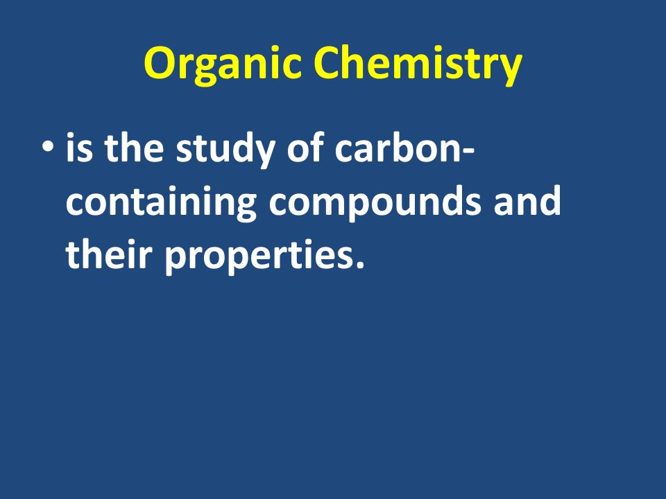 Organic Chemistry is the study of carbon-containing compounds and their properties.