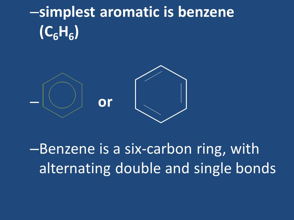 simplest aromatic is benzene (C6H6)