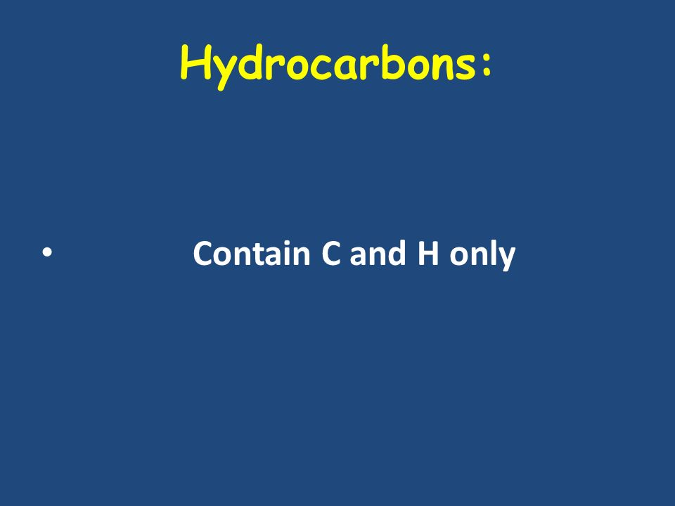 Hydrocarbons: Contain C and H only