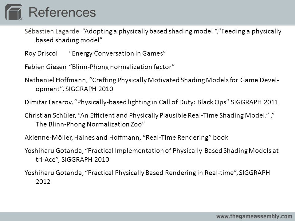 References Sébastien Lagarde Adopting a physically based shading model , Feeding a physically based shading model