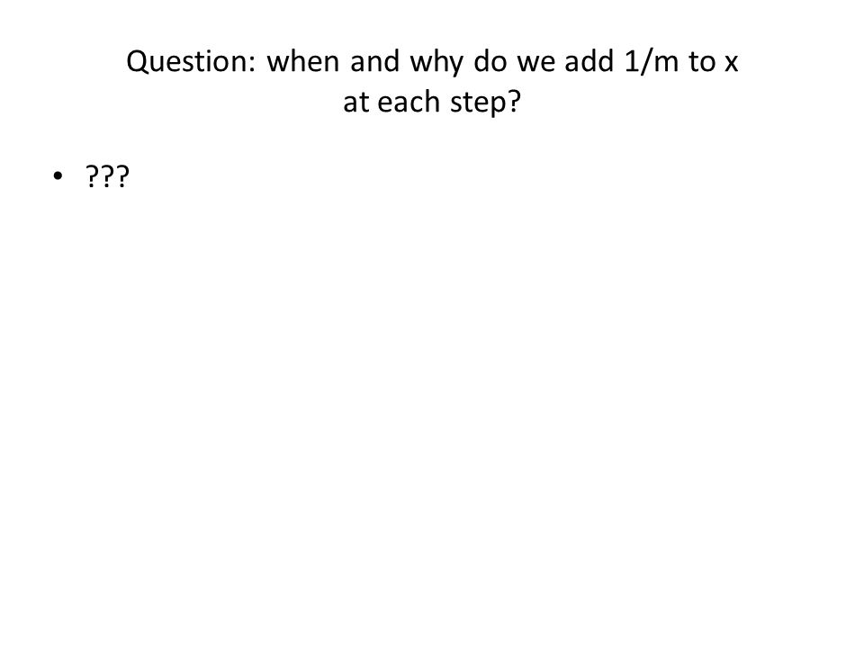 Question: when and why do we add 1/m to x at each step